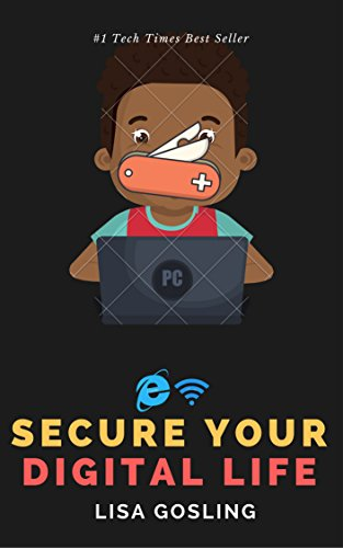 Securing your Digital Life: Defend your Computer from Hackers, Trojans, Virus, Identity Theft, Phishing, Script Attacks and Banking Frauds (English Edition)