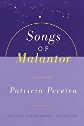 Songs Of Malantor: The Arcturian Star Chronicles Volume Three
