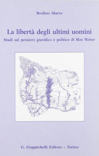 La libertà degli ultimi uomini. Studi sul pensiero giuridico e politico di Max Weber