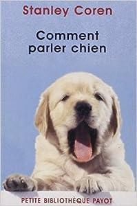 Comment parler chien de Stanley Coren,Oristelle Bonis (Traduction) ( 16 avril 2004 )