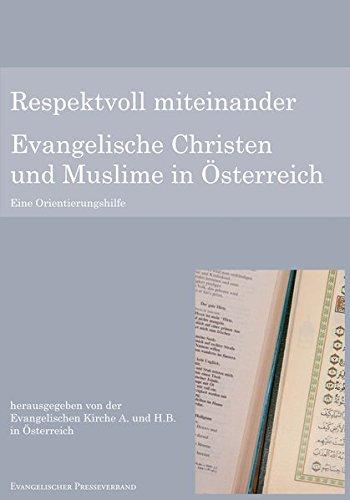 Respektvoll miteinander: Evangelische Christen und Muslime in Österreich. Eine Orientierungshilfe