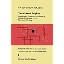 Two Colonial Empires: Comparative Essays on the History of India and Indonesia in the Nineteenth Century: The Java War, 1825-30 and the Indian ... Studies in Overseas History, Band 6)