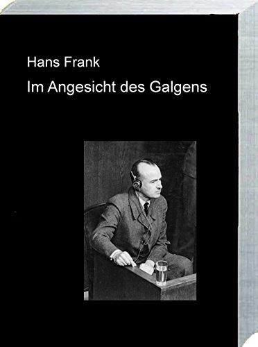 IM ANGESICHT DES GALGENS: Deutung Hitlers und seiner Zeit auf Grund eigener Erlebnisse und Erkenntnisse - Geschrieben im Nürnberger Justizgefängnis