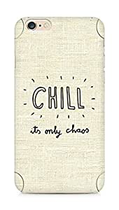 AMEZ chill its only chaos Back Cover For Apple iPhone 6s Plus
