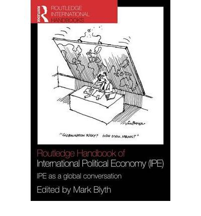 [(Routledge Handbook of International Political Economy (IPE): IPE as a Global Conversation)] [Author: Mark Blyth] published on (July, 2010)