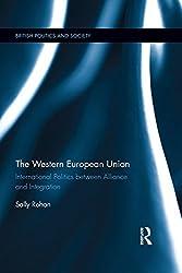 The Western European Union: International Politics Between Alliance and Integration (British Politics and Society)