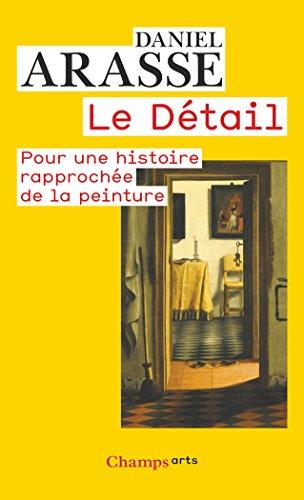 Le Détail : Pour une histoire rapprochée de la peinture