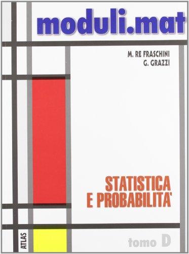 Moduli.mat. Tomo D: Statistica e probabilità. Per le Scuole superiori