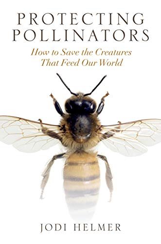 Protecting Pollinators: How to Save the Creatures that Feed Our World (English Edition)