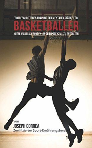 Fortgeschrittenes Training der mentalen Stärke für  Basketballer: Nutze Visualisierungen um dein Potenzial zu entfalten -