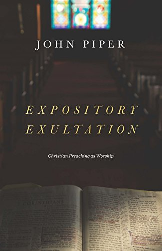 Expository Exultation: Christian Preaching as Worship (English Edition) (Theological Word Book)