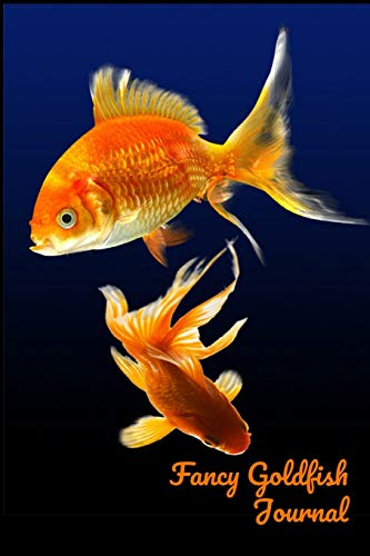 Fancy Goldfish Journal: Aquarium Goldfish Hobbyist Record Keeping Book. Log Water Chemistry, Maintenance And Fish Health -