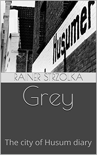 Grey: The city of Husum diary (English Edition)