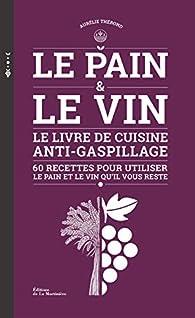Le Pain et le Vin - Le livre de cuisine anti-gaspillage par Aurelie Therond
