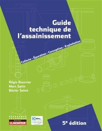 Guide technique de l'assainissement: Collecte Épuration Conception - Exploitation par Régis Bourrier