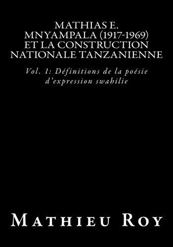 Mathias E. Mnyampala (1917-1969) et la construction nationale tanzanienne: Vol. 1: Définitions de la poésie d'expression swahilie par Mathieu Roy