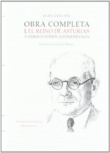 Descargar Libro Obra completa de Juan Uría Ríu: Obra completa I. El Reino de Asturias y otros estudios altomedievales de Juan Uría Ríu