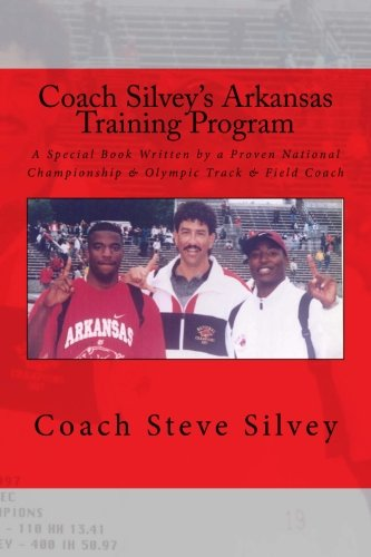 Coach Silvey's Arkansas Training Program: A Special Book Written by a Proven National Championship & Olympic Track & Field Coach (Special Olympics Coach)