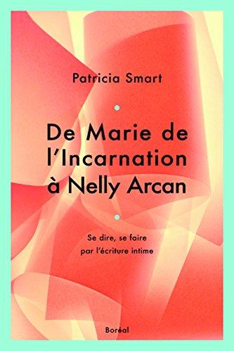 De Marie de l'incarnation à Nelly Arcan par Patricia Smart