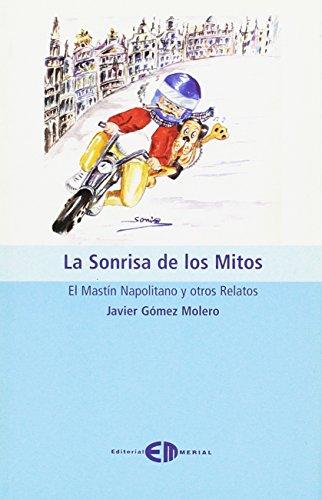 La sonrisa de los mitos: el mastín napolitano y otros relatos (Carial) por Javier Gómez Molero