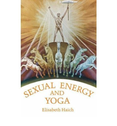 [(Sexual Energy and Yoga * *)] [Author: Elisabeth Haich] published on (April, 1991)