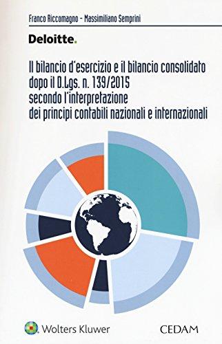 Il bilancio d'esercizio e il bilancio consolidato dopo il D.Lgs. n. 139/2015 secondo l'interpretazione dei principi contabili nazionali e internazionali