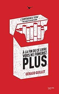 À la fin de ce livre vous ne fumerez plus : L'expérience TESK par Géraud Guillet