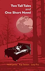 Two Tall Tales and One Short Novel: Anthology of Shorter Fiction