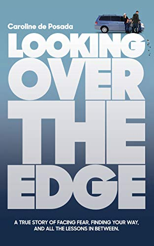 Looking over the Edge: A True Story of Facing Fear, Finding Your Way, and All the Lessons in Between (English Edition)