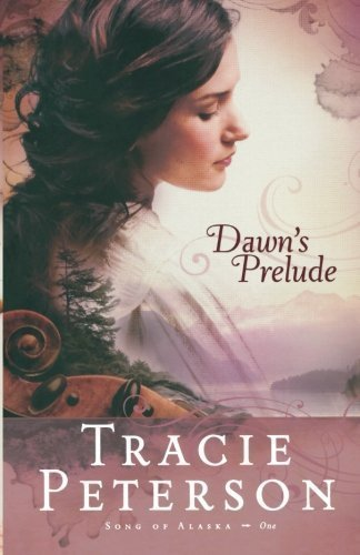By Peterson, Tracie Dawn's Prelude (Song of Alaska Series, Book 1) (2009) Paperback