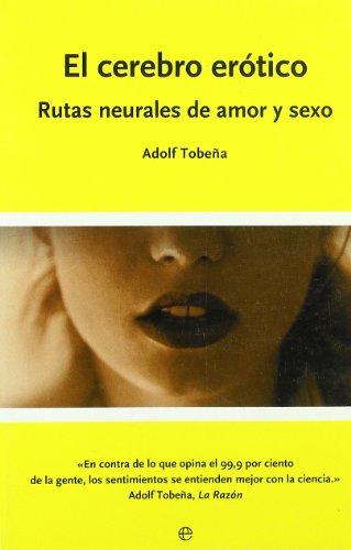 El cerebro erótico : rutas neurales de amor y sexo por Adolf Tobeña Pallarés