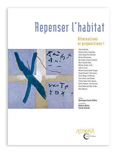 Repenser l'habitat : Alternatives et propositions ! par Collectif