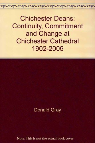 Chichester Deans: Continuity, Commitment and Change at Chichester Cathedral 1902-2006 by Donald Gray (2007-12-01)