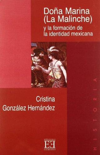 Doña Marina (La Malinche) y la formación de la identidad mejicana (Ensayo) por Cristina González Hernández