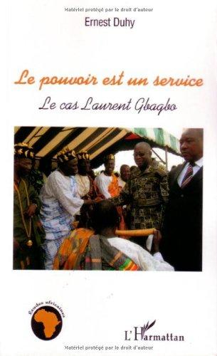Le pouvoir est un service : Le cas Laurent Gbagbo