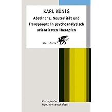 Abstinenz, Neutralität und Transparenz in psychoanalytisch orientierten Therapien (Konzepte der Humanwissenschaften)