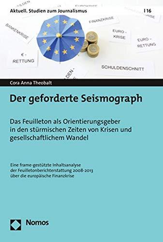 Der geforderte Seismograph: Das Feuilleton als Orientierungsgeber in den stürmischen Zeiten von Krisen und gesellschaftlichem Wandel