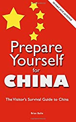 Prepare Yourself for China: The Visitor's Survival Guide to China