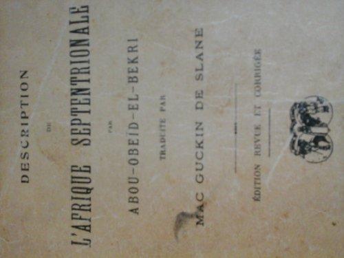 Description de l'Afrique septentrionale : Par Abou-Obed-el-Bekri, traduite par le baron William Mac Guckin de Slane. dition revue