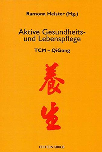 Aktive Gesundheits- und Lebenspflege: TCM - QiGong (Edition sirius) -