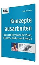Konzepte ausarbeiten: Tools und Techniken für Pläne, Berichte, Bücher und Projekte (praxiskompakt)
