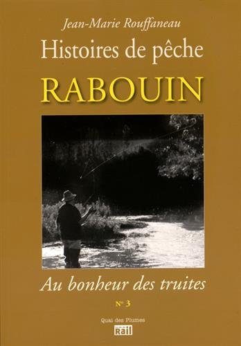 Rabouin, au bonheur des truites : Histoires de pêche