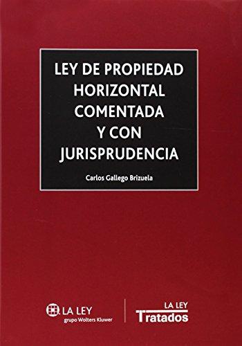 Ley de propiedad horizontal comentada y con jurisprudencia (Tratados La Ley) por Carlos Gallego Brizuela