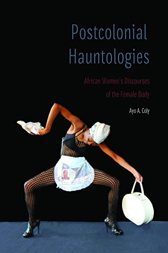 Postcolonial Hauntologies: African Women's Discourses of the Female Body (Expanding Frontiers: Interdisciplinary Approaches to Studies of Women, Gender, and Sexuality) (English Edition)