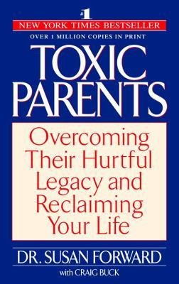 [( Toxic Parents: Overcoming Their Hurtful Legacy and Reclaiming Your Life By Forward, Susan ( Author ) Paperback Jan - 2002)] Paperback