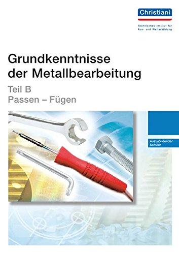 Grundkenntnisse der Metallbearbeitung - Teil B: Passen - Fügen - Auszubildende/Schüler