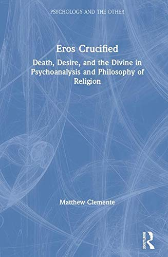 Eros Crucified: Death, Desire, and the Divine in Psychoanalysis and Philosophy of Religion (Psychology and the Other) (English Edition)