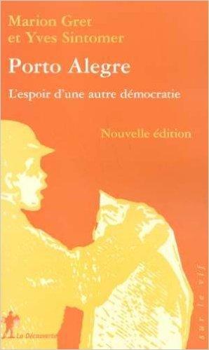 Porto Alegre : L'espoir d'une autre dmocratie de Yves Sintomer ,Marion Gret ( 1 janvier 2005 )