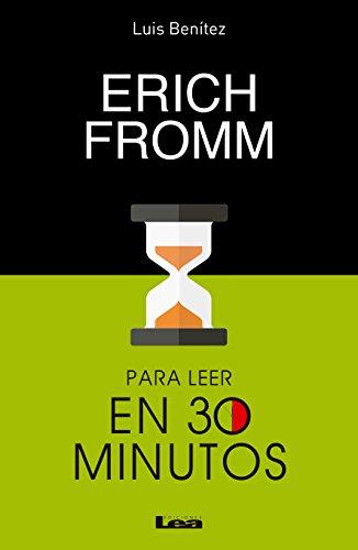 Erich Fromm para lleer en 30 minutos por Luis Benítez