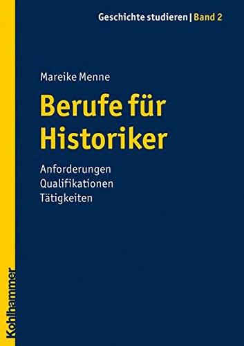 2: Berufe für Historiker: Anforderungen Qualifikationen Tätigkeiten (Geschichte studieren)